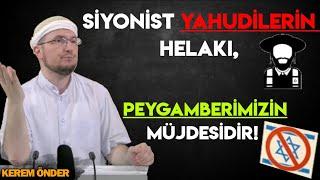 Siyonist Yahudilerin Helakı, Peygamberimizin Müjdesidir! / Kerem Önder
