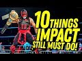 10 Things IMPACT WRESTLING Must Do! Going In Raw Countout Pro Wrestling Podcast