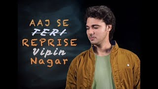 Aaj se Teri Cover Song || Padman  || Vipin Nagar || Akshay Kumar & Radhika Apte || Arijit