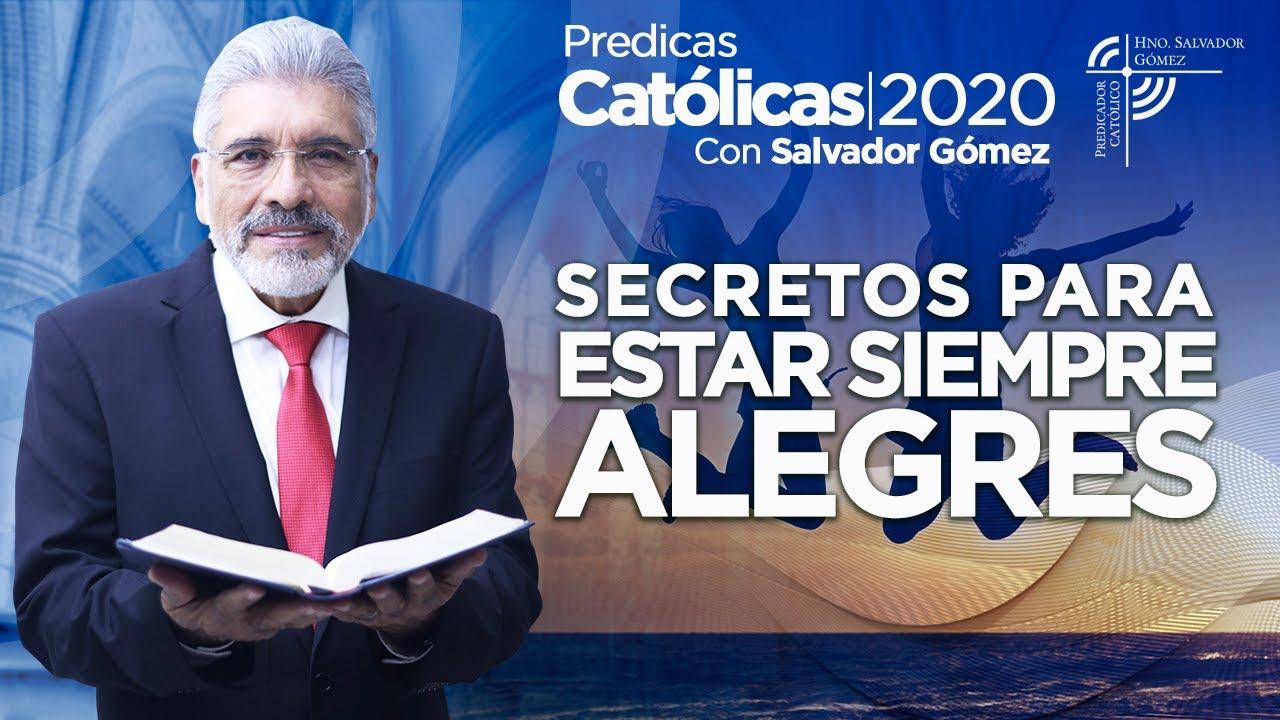 5 SECRETOS PARA ESTAR SIEMPRE ALEGRES - Salvador Gómez | Predica Católica 139