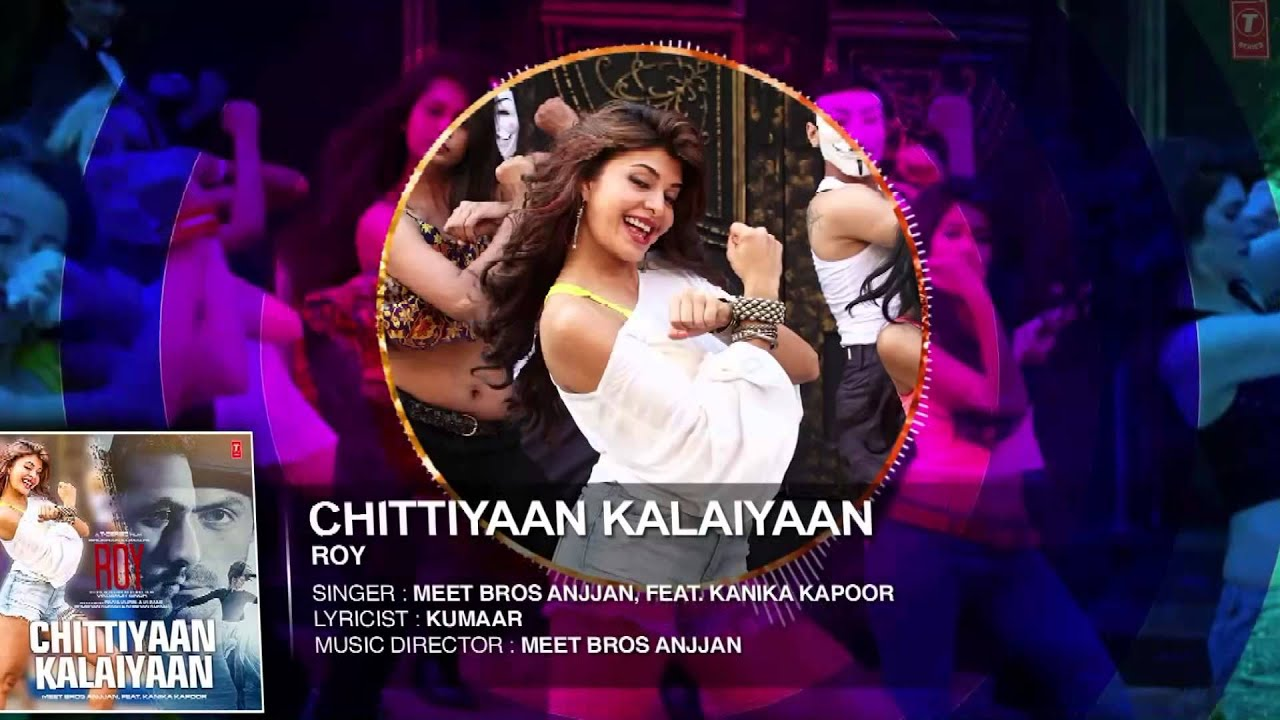 Chittiyaan Kalaiyaan   Roy   Meet Bros Anjjan Kanika ...