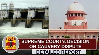 Supreme Courts Decision on Cauvery Dispute - Detailed Report