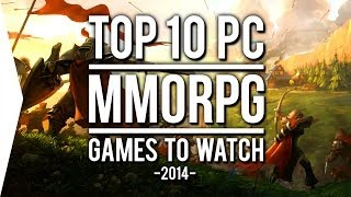 Top 10 PC ►MMORPG◄ Games to Watch in 2014!