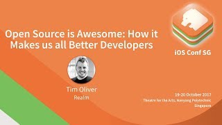 Open Source is Awesome: How it Makes us all Better Developers - iOS Conf SG 2017