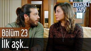 Erkenci Kuş 23. Bölüm - İlk Aşk...