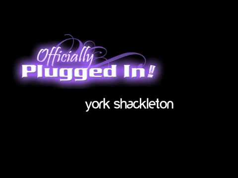 york shackleton-officially plugged in