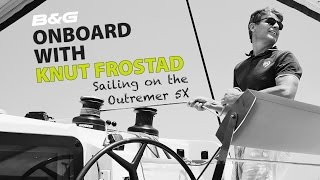 Knut Frostad - Sailing on the Outremer 5X
