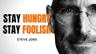 The Best Steve Jobs Motivational Speech - Stay Hungry. Stay Foolish.