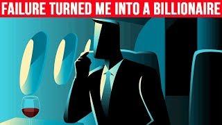 How Failure Turned Me Into a Billionaire