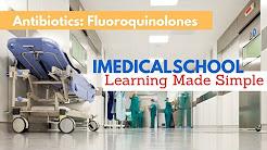 Medical School - Antibiotics: Fluoroquinolones