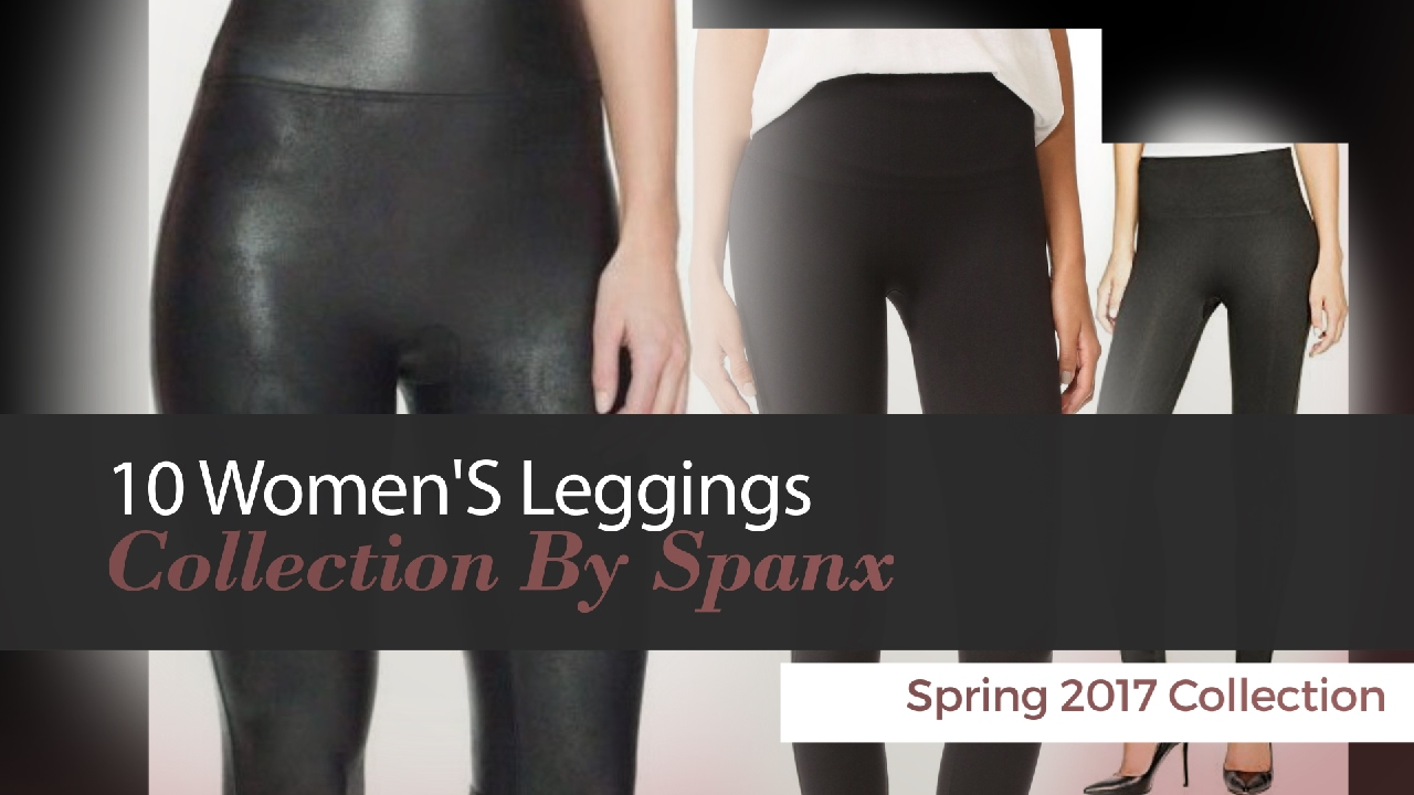 f5cca823d 10 Women S Leggings Collection By Spanx Spring 2017 Collection - YouTube