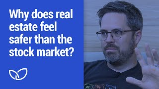 Real Estate: Why does real estate feel safer than the stock market? (Podcast Clip 2020)