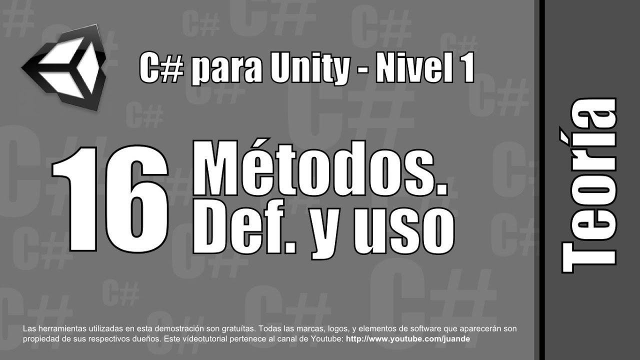 16 - Métodos. Definición y uso - Teoría del curso en español de C# para Unity - Nivel 1