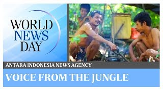 World News Day: Voice from the jungle | Antara Indonesia News Agency