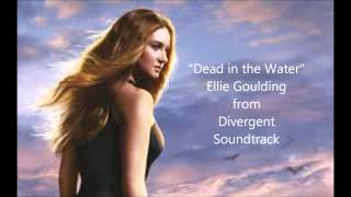 """Dead In The Water""--Ellie Goulding--  Divergent Soundtrack"