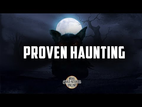 Proven Haunting | Ghost Stories, Paranormal, Supernatural, Hauntings, Horror