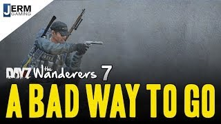 A Bad Way to Go - DayZ The Wanderers - Episode 7