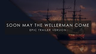 Soon May The Wellerman Come - Epic Trailer Version