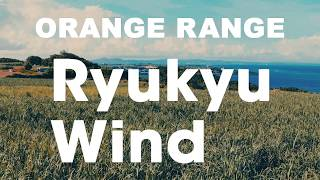 ORANGE RANGE - Ryukyu Wind