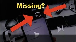 ChromeCast: Missing Cast Button/ Icon? 5 Possible Steps----FIXED!