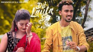 Dil Lauta Do    Sad Love Story    Jubin Nautiyal    DK Creation
