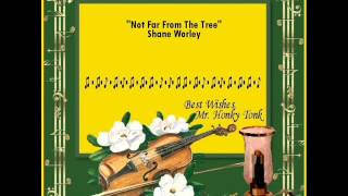 Not Far From The Tree Shane Worley