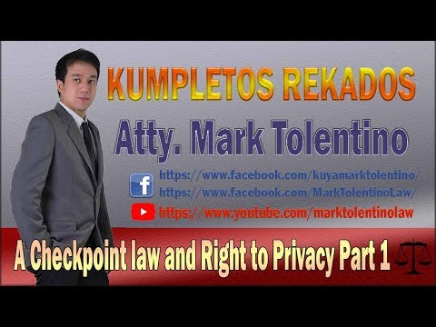 Atty  Mac   A Checkpoint law and Right to Privacy Part 1