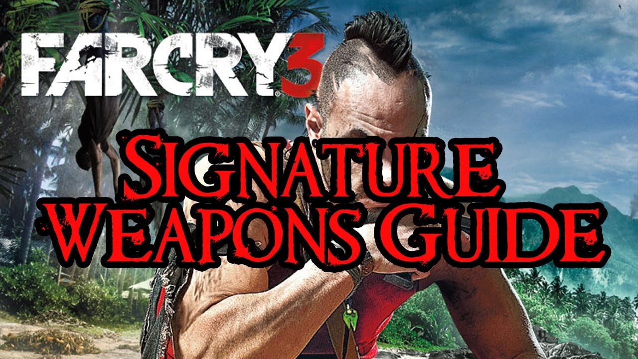 Far cry 3 guide: signature/secret weapons guide.