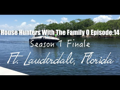 House Hunters With The Family O Episode:14 | Ft  Lauderdale, Florida | Season 1 Finale