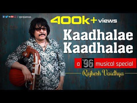 Kaathalae Kaathalae - 96' Music Special with Rajhesh Vaidhya | Open Pannaa