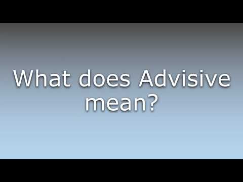 What does Advisive mean?