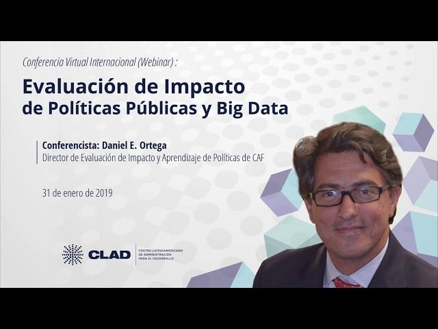 Webinar Evaluación de Impacto de Políticas Públicas y Big Data, Daniel Ortega