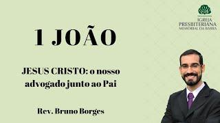Jesus Cristo: o nosso advogado junto ao Pai - 1João 2.1-6   Rev. Bruno Borges