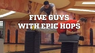 Five Guys with Epic Hops!! - Amazing High Jumps & Plyometrics