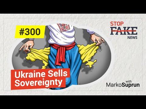 Ukraine Sells Sovereignty: StopFakeNews with Marko Suprun (No. 300)