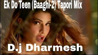 Ek Do Teen (Baaghi-2) Tapori Mix D.j Dharmesh
