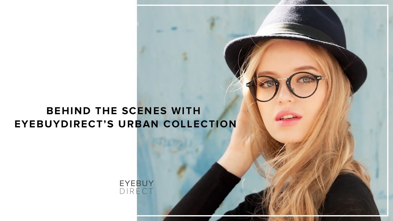 a124cc8e7997 Behind the Scenes with EyeBuyDirect s Urban Collection - YouTube