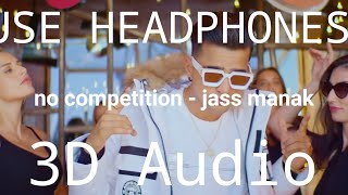 No Competition Jass Manak | 3D Audio | Bass Boosted | Latest New Punjabi Songs 2020
