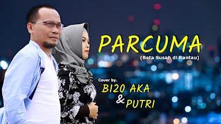 Download Mp3 PARCUMA BETA SUSAH DI RANTAU by B120 AKA PUTRI