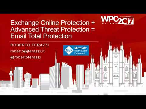 Roberto Ferazzi - Exchange Online Protection + Advanced Threat Protection = Email Total Protection