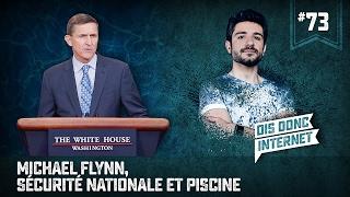 Michael Flynn, Sécurité nationale et une piscine - VERINO #73 // Dis Donc Internet...