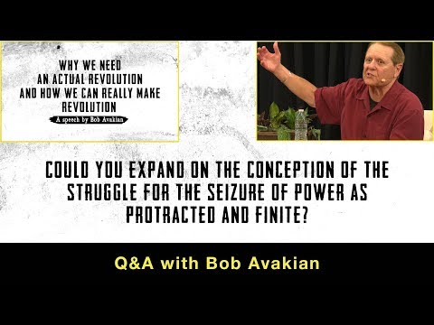 The conception of the struggle for the seizure of power as protracted & finite? Q&A with Bob Avakian