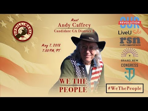 #WeThePeople Meet Andy Caffrey - Candidate 2nd Congressional District - California