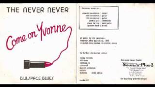 The Never Never - Come On Yvonne b/w Space Blues