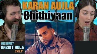 KARAN AUJLA | Chithiyaan (Official Video) | Desi Crew | irh daily REACTION!
