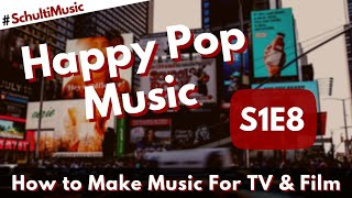 S1e8 How I Make Happy Pop Music For Tv Film Andamp Advertisement Corporate Pop Music
