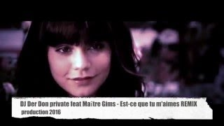 DJ Der Don private feat. Maître Gims   Est ce que tu m'aimes REMIX