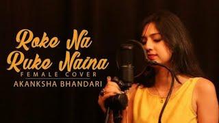 Roke Na Ruke Naina -Female Cover Song By Akanksha Bhandari-Arijit Singh  Amaal Mallik Varun Dhawan
