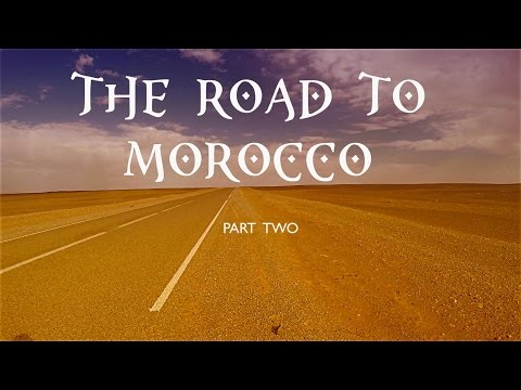 The Road To Morocco Part 2