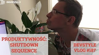 Produktywność: SHUTDOWN SEQUENCE [devstyle vlog #187]